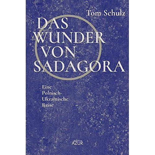 Tom Schulz - Das Wunder von Sadagora: Ukrainische Reise. - Preis vom 05.05.2021 04:54:13 h