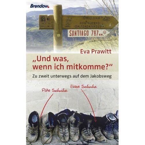 Eva Prawitt - 'Und was, wenn ich mitkomme?' Zu zweit unterwegs auf dem Jakobsweg: Ein Ehepaar auf dem Jakobsweg - Preis vom 16.04.2021 04:54:32 h