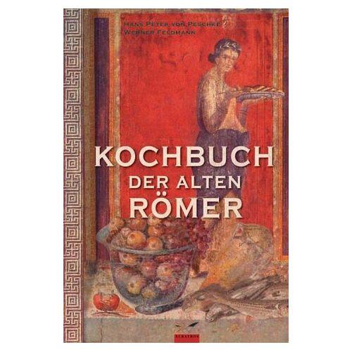 Peschke, Hans-Peter von - Kochbuch der alten Römer: 200 Rezepte nach Apicius, für die heutige Küche umgesetzt - Preis vom 05.03.2021 05:56:49 h