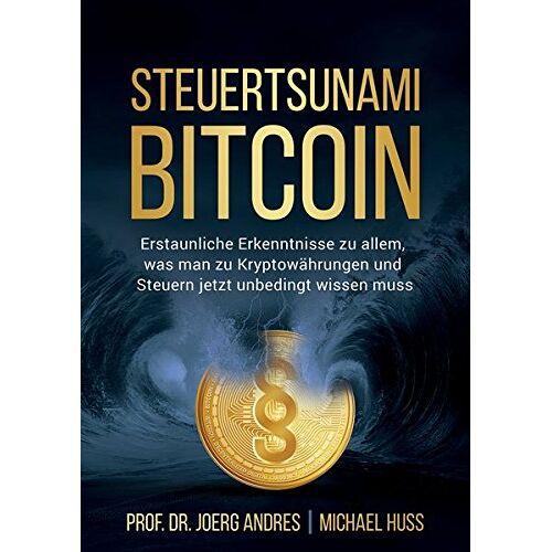 Prof. Dr. Joerg Andres - STEUERTSUNAMI BITCOIN: Erstaunliche Erkenntnisse zu allem, was man zu Kryptowährungen und Steuern jetzt unbedingt wissen muss - Preis vom 28.03.2020 05:56:53 h
