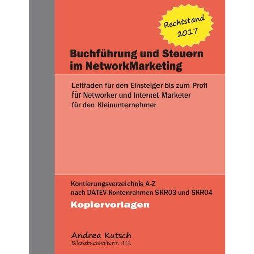 Andrea Kutsch - Buchfuehrung und Steuern im NetworkMarketing 2017: Leitfaden fuer den Einsteiger bis zum Profi - Preis vom 07.04.2020 04:55:49 h