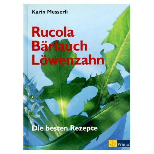 Karin Messerli - Rucola, Bärlauch, Löwenzahn: Die besten Rezepte - Preis vom 21.10.2020 04:49:09 h