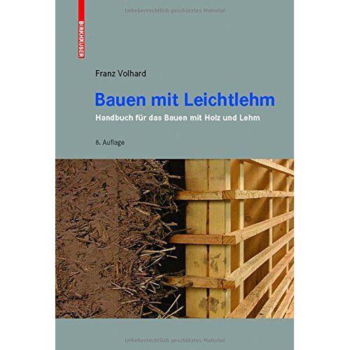 Franz Volhard - Bauen mit Leichtlehm: Handbuch für das Bauen mit Holz und Lehm - Preis vom 19.01.2020 06:04:52 h