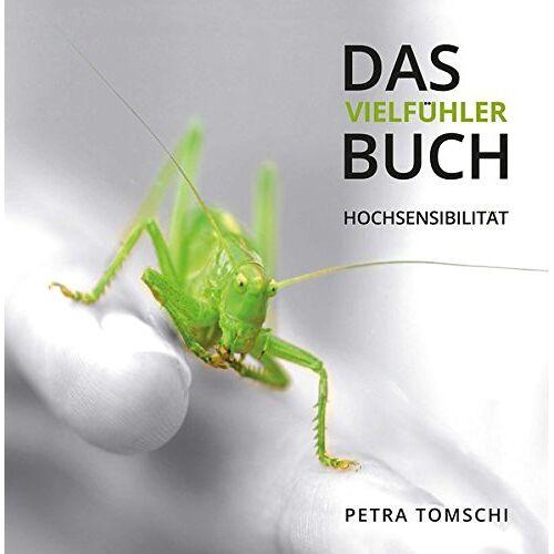 Petra Tomschi - Das Vielfühler Buch. Hochsensibilität - Preis vom 16.05.2021 04:43:40 h