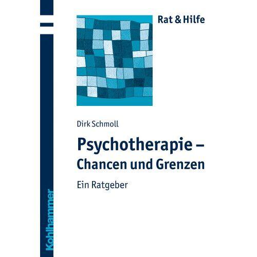 Dirk Schmoll - Psychotherapie - Chancen und Grenzen: Ein Ratgeber. Rat & Hilfe - Preis vom 28.10.2020 05:53:24 h