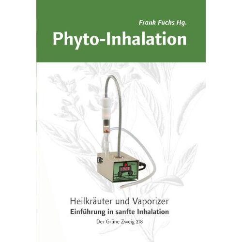 Frank Fuchs - Phyto-Inhalation: Heilkräuter und Vaporizer. Eine Einführung in sanfte Inhalation - Preis vom 20.10.2020 04:55:35 h
