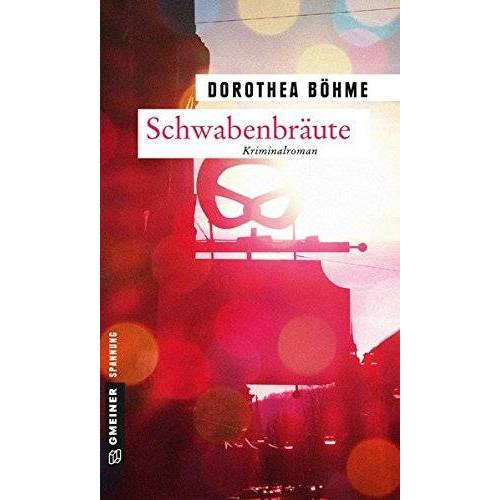 Dorothea Böhme - Schwabenbräute: Kriminalroman (Kriminalromane im GMEINER-Verlag) - Preis vom 03.05.2021 04:57:00 h