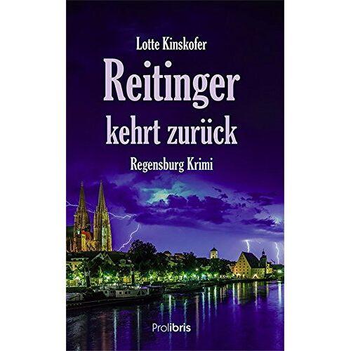 Lotte Kinskofer - Reitinger kehrt zurück: Regensburg Krimi - Preis vom 17.04.2021 04:51:59 h