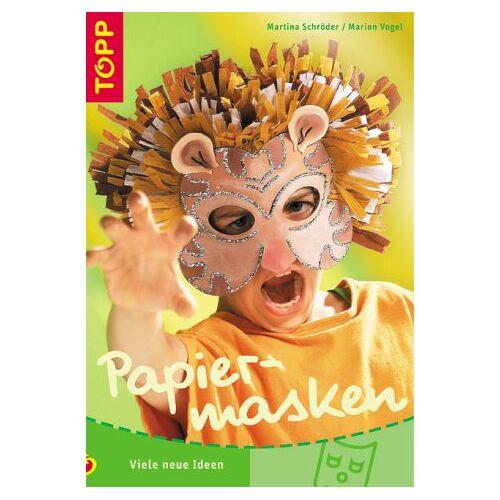Martina Schröder - Papiermasken. Viele neue Ideen. Das clevere Bastelbuch - Preis vom 20.10.2020 04:55:35 h