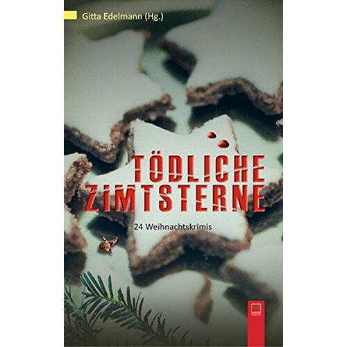 Gitta Edelmann (Hg.) - Tödliche Zimtsterne: 24 Weihnachtskrimis aus Bonn und dem Rhein-Sieg-Kreis - Preis vom 14.04.2021 04:53:30 h