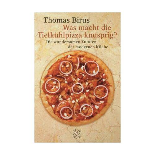 Thomas Birus - Was macht die Tiefkühlpizza knusprig?: Die wundersamen Zutaten der modernen Küche - Preis vom 21.10.2020 04:49:09 h