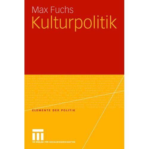 Max Fuchs - Kulturpolitik (Elemente der Politik) - Preis vom 04.09.2020 04:54:27 h