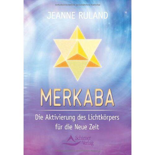 Jeanne Ruland - Merkaba: Die Aktivierung des Lichtkörpers für die neue Zeit - Preis vom 18.04.2021 04:52:10 h
