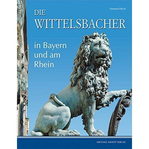 Hartmut Ellrich - Die Wittelsbacher in Bayern und am Rhein - Preis vom 15.04.2021 04:51:42 h