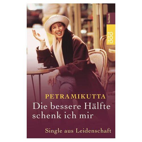 Petra Mikutta - Die bessere Hälfte schenk ich mir - Preis vom 15.01.2021 06:07:28 h