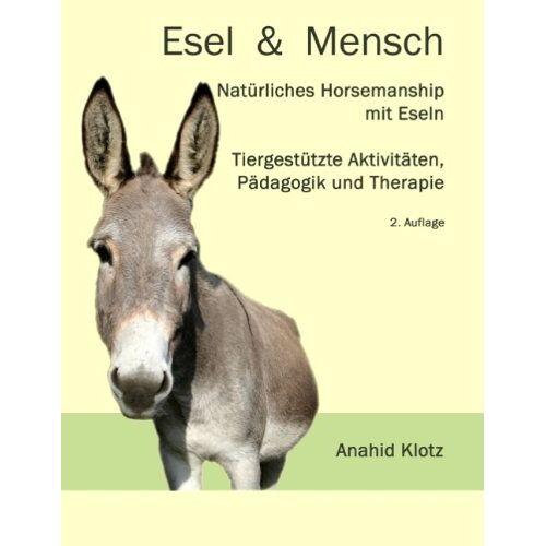 Anahid Klotz - Esel und Mensch: Natürliches Horsemanship mit Eseln, Tiergestützte Aktivitäten, Pädagogik und Therapie - Preis vom 22.10.2020 04:52:23 h