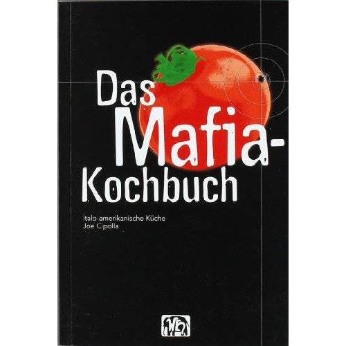 Joe Cipolla - Das Mafia-Kochbuch: Italo-amerikanische Küche - Preis vom 05.09.2020 04:49:05 h