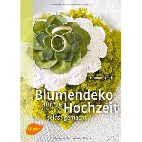 Eleonore Schick - Blumendeko für die Hochzeit selbst gemacht - Preis vom 26.02.2020 06:02:12 h