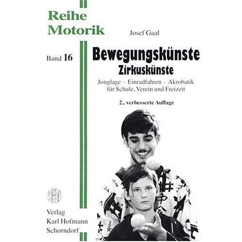 Josef Gaal - Bewegungskünste Zirkuskünste: Jonglage - Einradfahren - Akrobatik für Schule, Verein und Freizeit - Preis vom 16.04.2021 04:54:32 h