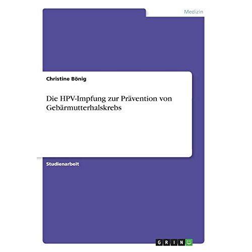 Christine Bönig - Die HPV-Impfung zur Prävention von Gebärmutterhalskrebs - Preis vom 18.04.2021 04:52:10 h