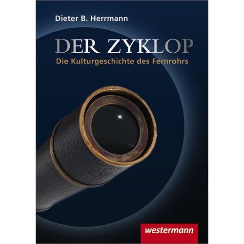 Herrmann, Dieter B. - Der Zyklop - Die Kulturgeschichte des Fernrohrs - Preis vom 19.10.2020 04:51:53 h