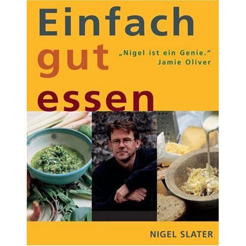 Nigel Slater - Einfach gut essen - Preis vom 08.05.2021 04:52:27 h
