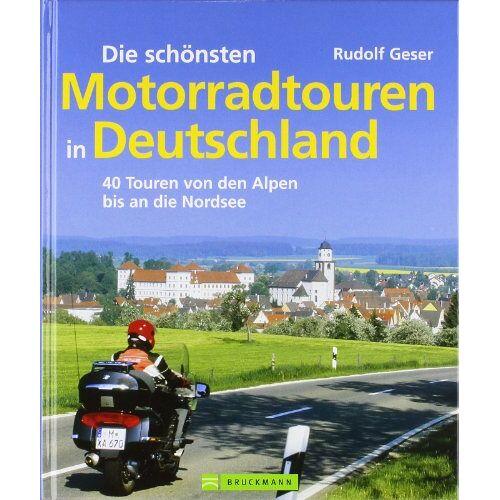 Rudolf Geser - Die schönsten Motorradtouren in Deutschland: 40 Touren von den Alpen bis an die Nordsee - Preis vom 13.10.2019 05:04:03 h