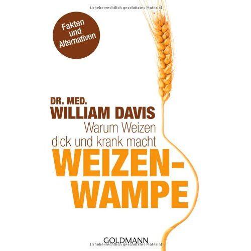 Davis, Dr. med. William - Weizenwampe: Warum Weizen dick und krank macht - Preis vom 05.09.2020 04:49:05 h