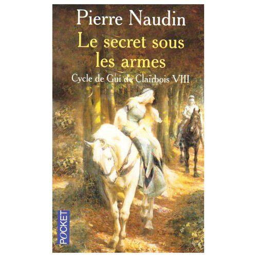 Pierre Naudin - Cycle de Gui de Clairbois, Tome 8 : Le secret sous les armes - Preis vom 26.02.2021 06:01:53 h