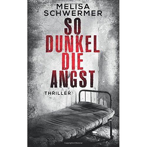 Melisa Schwermer - So dunkel die Angst: Thriller - Preis vom 10.04.2021 04:53:14 h