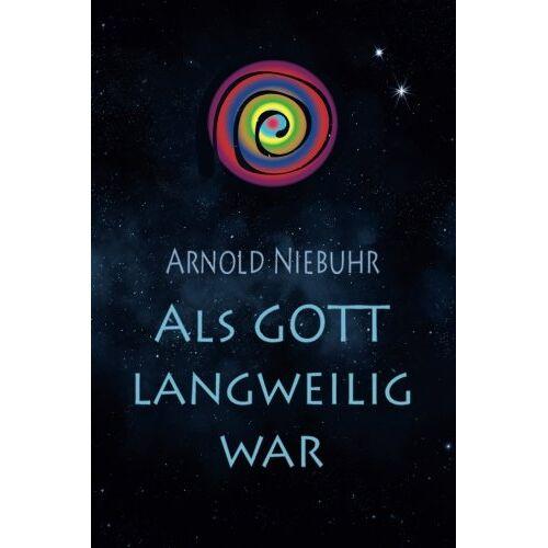 Arnold Niebuhr - Als Gott langweilig war - Preis vom 05.09.2020 04:49:05 h