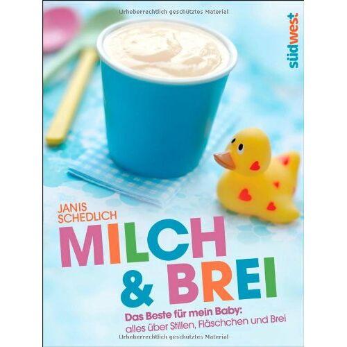 Janis Schedlich - Milch & Brei: Das Beste für mein Baby: alles über Stillen, Fläschchen und Brei - Preis vom 18.04.2021 04:52:10 h
