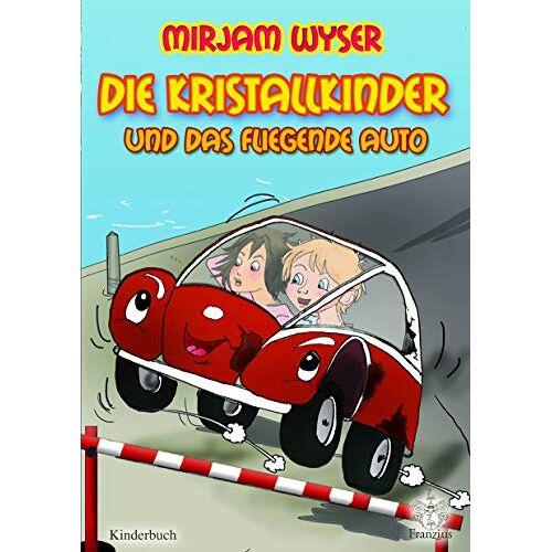 Mirjam Wyser - Die Kristallkinder: und das fliegende Auto - Preis vom 22.10.2020 04:52:23 h
