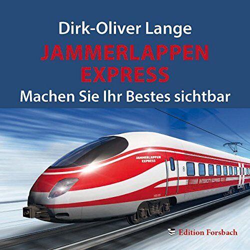 Dirk-Oliver Lange - Jammerlappen Express: Machen Sie Ihr Bestes sichtbar. Gesprochen von Dirk Theodor van Dinter - Preis vom 18.10.2020 04:52:00 h