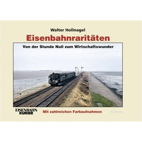 Walter Hollnagel - Eisenbahnraritäten: Von der Stunde Null zum Wirtschaftswunder: Band 2 - Preis vom 10.05.2021 04:48:42 h
