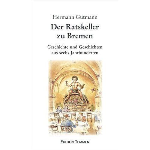 Hermann Gutmann - Der Ratskeller zu Bremen. Geschichte und Geschichten aus sechs Jahrhunderten - Preis vom 21.10.2020 04:49:09 h