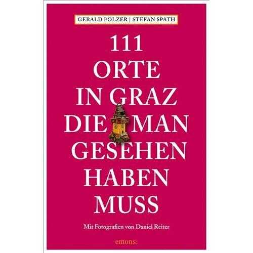 Gerald Polzer - 111 Orte in Graz, die man gesehen haben muss - Preis vom 17.04.2021 04:51:59 h