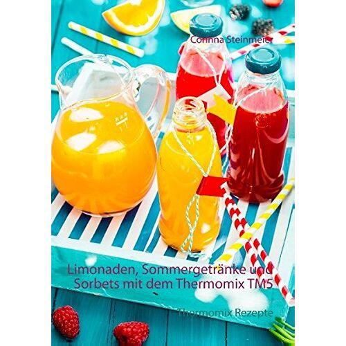 Corinna Steinmeier - Limonaden, Sommergetränke und Sorbets mit dem Thermomix TM5: Thermomix Rezepte - Preis vom 16.01.2021 06:04:45 h