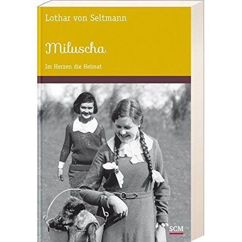 Seltmann, Lothar von - Miluscha: Im Herzen die Heimat - Preis vom 06.05.2021 04:54:26 h