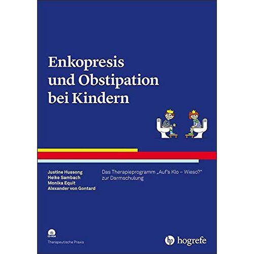 Justine Hussong - Enkopresis und Obstipation bei Kindern: Das Therapieprogramm Auf's Klo - Wieso? zur Darmschulung (Therapeutische Praxis) - Preis vom 12.05.2021 04:50:50 h