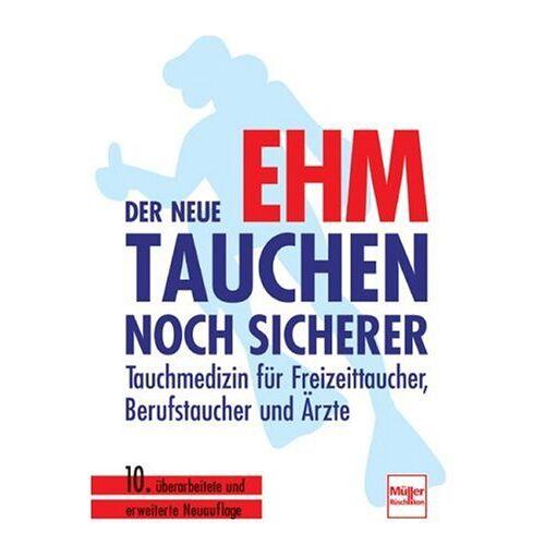 Ehm, Oskar F. - Der neue Ehm - Tauchen noch sicherer: Tauchmedizin für Freizeittaucher, Berufstaucher und Ärzte - Preis vom 14.05.2021 04:51:20 h