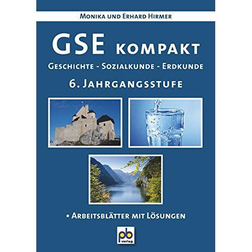 Erhard Hirmer - GSE kompakt. 6. Jahrgangsstufe: Geschichte - Sozialkunde - Erdkunde - Preis vom 14.10.2019 04:58:50 h