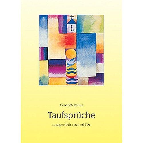 Friedrich Delius - Taufsprüche ausgewählt und erklärt. - Preis vom 26.02.2021 06:01:53 h