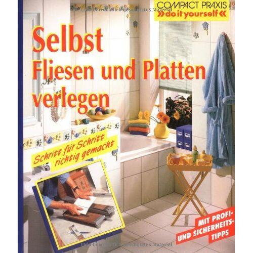 Heimann, Erich H. - Selbst Fliesen und Platten verlegen: Schritt für Schritt richtig gemacht - Preis vom 21.10.2020 04:49:09 h