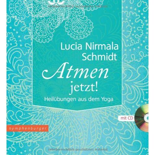 Lucia Nirmala Schmidt - Atmen jetzt mit CD: Heilübungen aus dem Yoga - Preis vom 19.08.2019 05:56:20 h