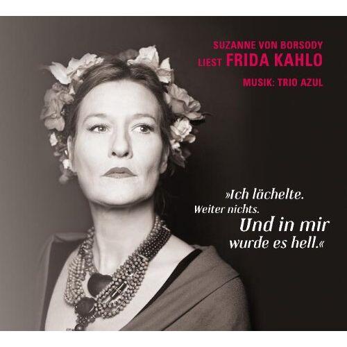 Borsody, Suzanne von - Ich lächelte. Weiter nichts. Und in mir wurde es hell: Suzanne von Borsody liest Frida Kahlo - Preis vom 03.12.2020 05:57:36 h