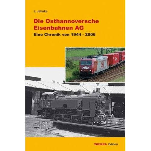 Jens Jahnke - Die Osthannoversche Eisenbahnen AG: Eine Chronik (Wiekra Edition) - Preis vom 11.05.2021 04:49:30 h