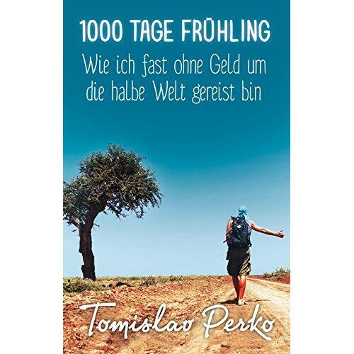 Tomislav Perko - 1000 Tage Frühling: Wie ich fast ohne Geld um die halbe Welt gereist bin - Preis vom 05.05.2021 04:54:13 h