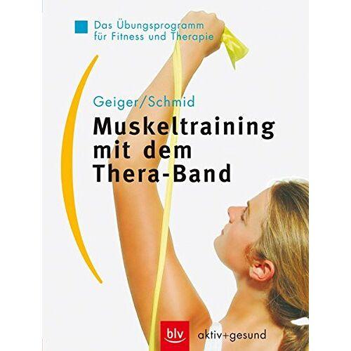 Urs Geiger - Muskeltraining mit dem Thera-Band: Das Übungsprogramm für Fitness und Therapie (BLV aktiv + gesund) - Preis vom 12.05.2021 04:50:50 h