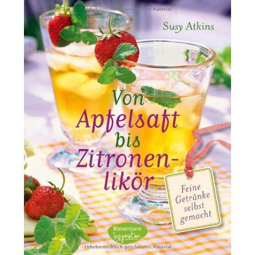 Susy Atkins - Von Apfelsaft bis Zitronenlikör: Feine Getränke selbst gemacht - Preis vom 23.10.2020 04:53:05 h